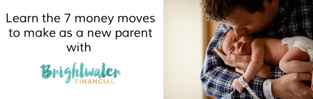 Brightwater Financial - 7 money moves to make as a new parent